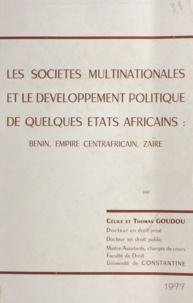 Cécile Goudou et Thomas Goudou - Les sociétés multinationales et le développement politique de quelques États africains - Benin, Empire centrafricain, Zaïre.
