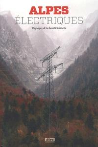 Cécile Gouy-Gilbert et Anne Dalmasso - Alpes électriques - Paysages de la houille blanche.