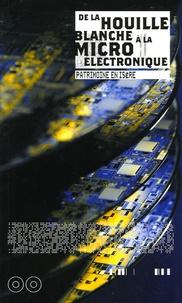 Cécile Gouy-Gilbert et Jean-François Parent - De la houille blanche à la microélectronique - Réflexions sur le patrimoine industriel de l'Isère.