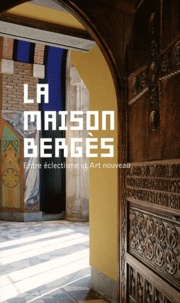 Cécile Gouy-Gilbert et Frédérique Virieux - La maison Bergès - Entre éclectisme et Art nouveau.