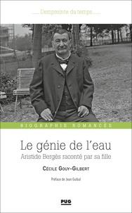 Cécile Gouy-Gilbert - Le génie de l'eau - Aristide Bergès raconté par sa fille (1833-1925).
