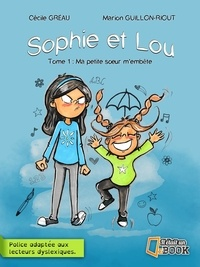 Cécile Gréau et Marion Guillon-Riout - Sophie et Lou Tome 1 : Ma petite soeur m'embête.