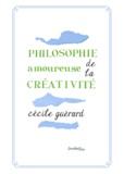 Cécile Guérard - Philosophie amoureuse de la créativité.