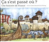 Cécile Guibert-Brussel et Lise Herzog - Ca s'est passé où ? - Une histoire de France.