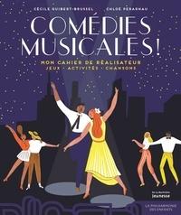 Cécile Guibert-Brussel et Chloé Perarnau - Comédies musicales ! - Mon cahier de réalisateur. Jeux, activités, chansons.
