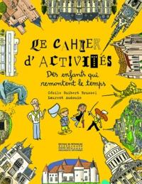Cécile Guibert-Brussel et Laurent Audouin - Le cahier d'activités des enfants qui remontent le temps.