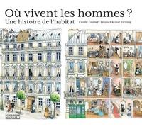 Cécile Guibert Brussel et Lise Herzog - Où vivent les hommes ? - Une histoire de l'habitat.