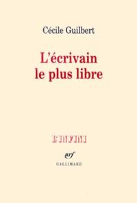 Cécile Guilbert - L'écrivain le plus libre.