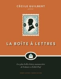 Cécile Guilbert - La boîte à lettres - Les plus belles lettres manuscrites de Voltaire à Edith Piaf.