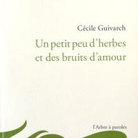 Cécile Guivarch - Un petit peu d'herbes et des bruits d'amour.