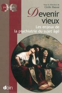 Cécile Hanon - Devenir vieux - Les enjeux de la psychiatrie du sujet âgé.