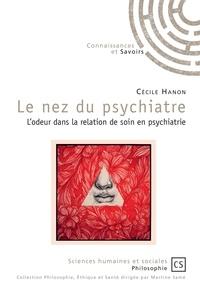 Cécile Hanon - Le nez du psychiatre - L'odeur dans la relation de soin en psychiatrie.