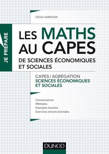 Cécile Hardouin - Les maths au CAPES de Sciences économiques et sociales - Capes/Agrégation Sciences économiques et sociales.