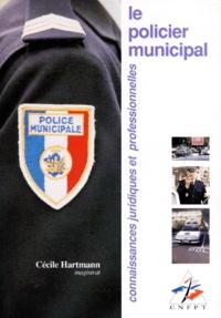 Cécile Hartmann - Le policier municipal - Connaissances juridiques et professionnelles.