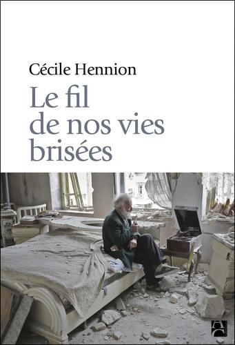 Cécile Hennion - Le fil de nos vies brisées.