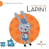 Cécile Hudrisier - Le petit train de Lapin !.