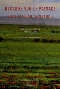 Cécile Iglesias et Catherine Orsini-Saillet - Regards sur le paysage - Monde hispanique contemporain.