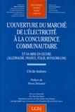 Cécile Isidoro - L'ouverture du marché de l'électricité à la concurrence communautaire - Et sa mise en oeuvre (Allemagne, France, Italie, Royaume-Uni).