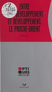 Cécile Jolly - Entre sous-développement et développement, le Proche-Orient.