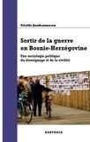 Cécile Jouhanneau - Sortir de la guerre en Bosnie-Herzégovine - Une sociologie politique du témoignage et de la civilité.