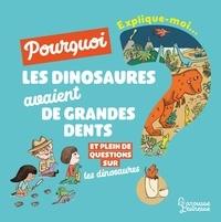 Cécile Jugla - Explique moi - Les dinosaures - Pourquoi les dinosaures avaient de grandes dents.