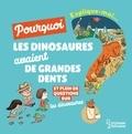 Cécile Jugla et Magali Clavelet - Explique-moi pourquoi les dinosaures avaient de grandes dents ? - Et plein de questions sur les dinosaures.