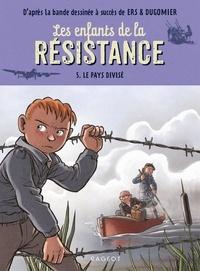 Cécile Jugla et Benoît Ers - Les enfants de la Résistance 5 : Les enfants de la résistance - Le pays divisé.