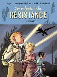 Cécile Jugla et Vincent Dugomier - Les enfants de la Résistance Tome 3 : Les deux géants.
