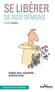 Cécile Kapfer - Se libérer de nos démons - Oublier peur, culpabilité... et lâcher prise.