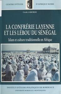 Cécile Laborde et Christian Coulon - La Confrérie layenne et les Lébou du Sénégal : Islam et culture tradtionnelle.