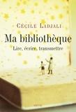 Cécile Ladjali - Ma bibliothèque - Lire, écrire, transmettre.
