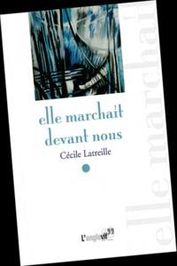 Cécile Latreille - Elle marchait devant nous.