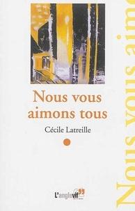 Cécile Latreille - Nous vous aimons tous.