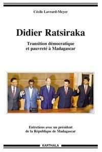 Cécile Lavrard-Meyer - Didier Ratsiraka - Transition démocratique et pauvreté à Madagascar.