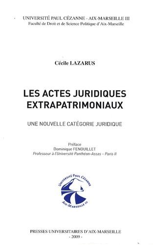 Cécile Lazarus - Les actes juridiques extrapatrimoniaux - Une nouvelle catégorie juridique.