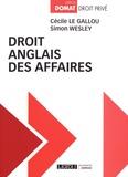 Cécile Le Gallou et Simon Wesley - Droit anglais des affaires.