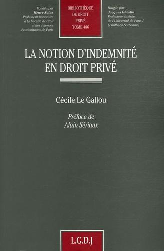 Cécile Le Gallou et Alain Sériaux - La notion d'indemnité en droit privé.