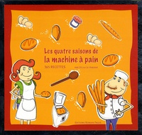 Les quatre saisons de la machine à pain- Coffret : Livre de 365 recettes ; un sachet de farine - Cécile Le Hingrat | Showmesound.org