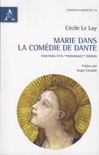 """Cécile Le Lay - Marie dans la Comédie de Dante - Fonctionsn d'un """"personnage"""" féminin."""