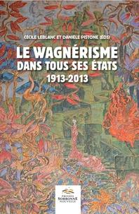 Cécile Leblanc et Danièle Pistone - Le wagnérisme dans tous ses états (1913-2013).