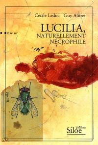 Cécile Leduc et Guy Autret - Lucilia, naturellement nécrophile.