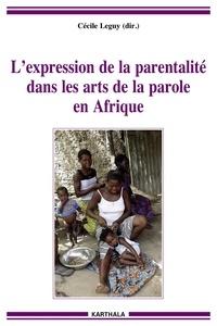 Cécile Leguy - L'expression de la parentalité dans les arts de la parole en Afrique.
