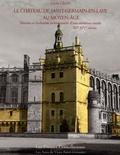 Cécile Léon - Le château de Saint-Germain-en-Laye au Moyen Age - Histoire et évolution architecturale d'une résidence royale XIIe-XIVe siècles.