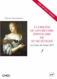 Cécile Lignereux - A l'origine du savoir-faire épistolaire de Mme de Sévigné - Les Lettres de l'année 1671.