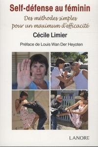 Cécile Limier - Self-défense au féminin - Des méthodes simples pour un maximum d'efficacité.