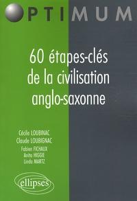Cécile Loubignac et Claude Loubignac - 60 Etapes-clés de la civilisation anglo-saxonne.