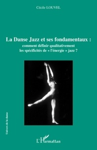 """Cécile Louvel - La Danse Jazz et ses fondamentaux : comment définir qualitativement les spécificités de """"l'énergie jazz"""" ?."""