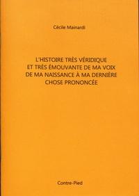 Cécile Mainardi - L'histoire très véridique et très émouvante de ma voix de ma naissance à ma dernière chose prononcée.