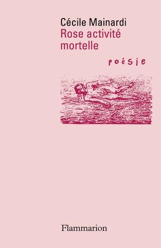 Cécile Mainardi - Rose activité mortelle.