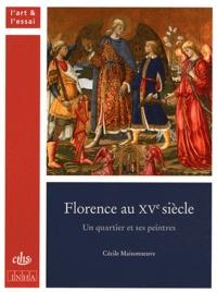 Cécile Maisonneuve - Florence au XVe siècle - Un quartier et ses peintres.
